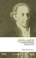 GASPAR MELCHOR DE JOVELLANOS. LA MODERACIÓN EN POLÍTICA