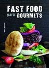 FAST FOOD PARA GOURMETS : COMIDA RÁPIDA PARA PALADARES EXIGENTES