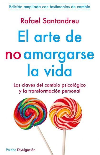EL ARTE DE NO AMARGARSE LA VIDA : LAS CLAVES DEL CAMBIO PSICÓLOGICO Y LA TRANSFORMACIÓN PERSONA