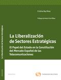 LA LIBERALIZACIÓN DE SECTORES ESTRATÉGICA : EL PAPEL DEL ESTADO EN LA CONSTITUCIÓN DEL MERCADO