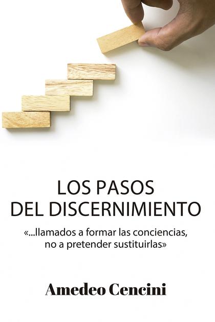 LOS PASOS DEL DISCERNIMIENTO. LLAMADOS A FORMAR LAS CONCIENCIAS, PERO NO A PRETENDER SUSTITUIRL