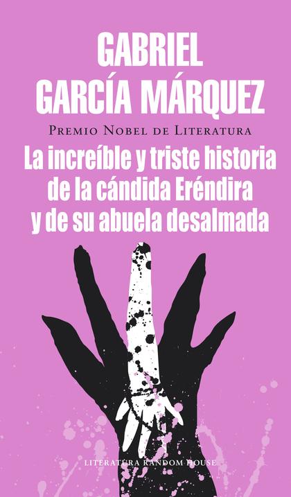 LA INCREÍBLE Y TRISTE HISTORIA DE LA CÁNDIDA ERÉNDIRA Y DE SU ABUELA DESALMADA.