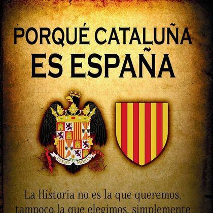 PORQUÉ CATALUÑA ES DE ESPAÑA