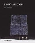 DIBUJOS MENTALES. PRINCIPIOS DEL UNIVERSO CREATIVO DE JUAN NAVARRO BALDEWEG