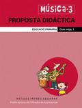MÚSICA, 3 EDUCACIÓ PRIMÀRIA, CICLE MITJÀ. PROPOSTA DIDÀCTICA