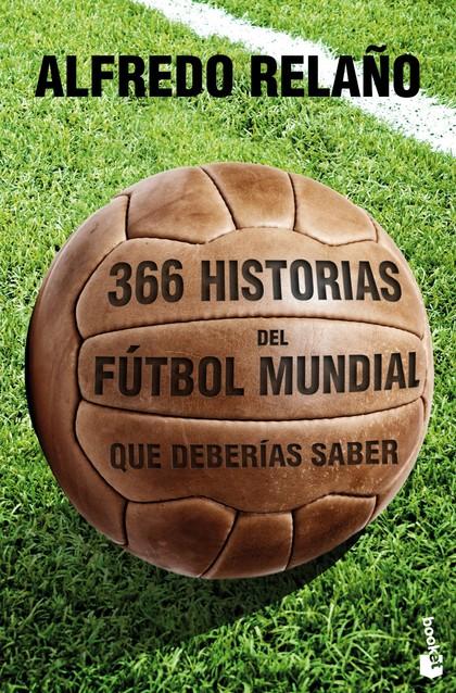 366 HISTORIAS DEL FÚTBOL MUNDIAL QUE DEBERÍAS SABER.