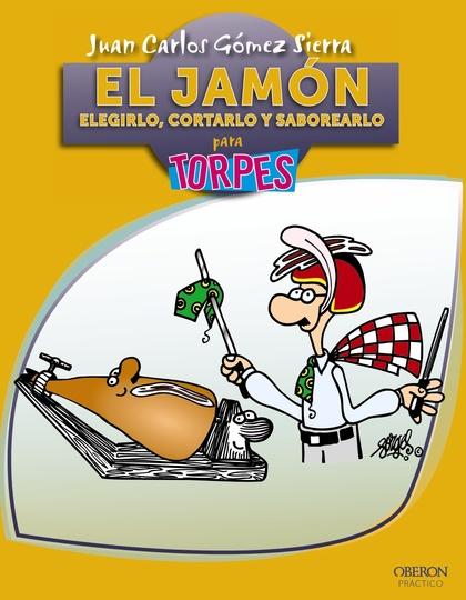 EL JAMÓN : ELEGIRLO, CORTARLO Y SABOREARLO