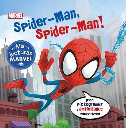 SPIDER-MAN, SPIDER-MAN! (MIS LECTURAS MARVEL). CON PICTOGRAMAS Y ACTIVIDADES EDUCATIVAS