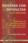 MOVERSE CON DIFICULTAD EN LA ESCUELA : INTRODUCCIÓN A LOS PROBLEMAS EVOLUTIVOS DE COORDINACIÓN