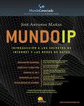 MUNDO IP : INTRODUCCIÓN A LOS SECRETOS DE INTERNET Y LAS REDES DE DATOS