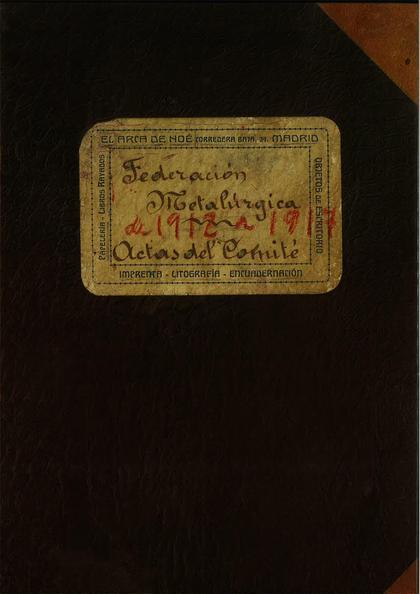 FEDERACIÓN METALÚRGICA DE 1912 A 1917. ACTAS DEL COMITÉ. TOMO 1.