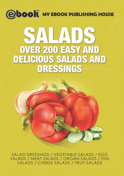 SALADS. OVER 200 EASY AND DELICIOUS SALADS AND DRESSINGS