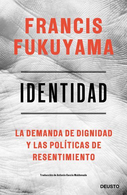 IDENTIDAD. LA DEMANDA DE DIGNIDAD Y LAS POLÍTICAS DE RESENTIMIENTO