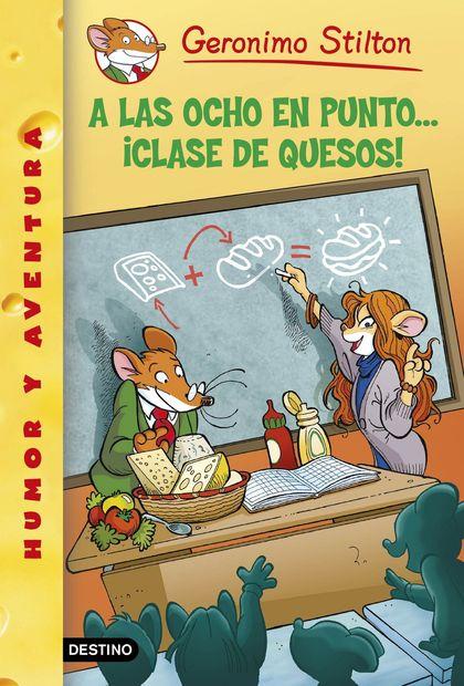 GERONIMO STILTON 54. A LAS OCHO EN PUNTO-- ¡CLASE DE QUESOS!