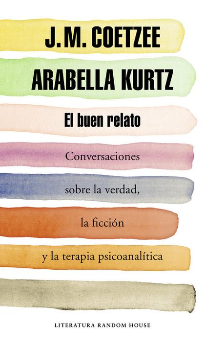 EL BUEN RELATO. CONVERSACIONES SOBRE LA VERDAD, LA FICCIÓN Y LA TERAPIA PSICOANALÍTICA