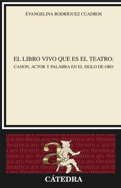 EL LIBRO VIVO QUE ES EL TEATRO : CANON, ACTOR Y PALABRA EN EL SIGLO DE ORO