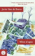 MIRAR AL AGUA. I PREMIO INTERNACIONAL DE NARRATIVA BREVE RIBERA DEL DUERO
