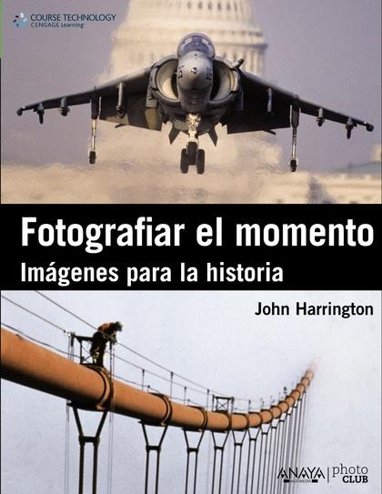 FOTOGRAFIAR EL MOMENTO : IMÁGENES PARA LA HISTORIA