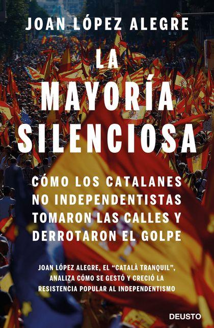 LA MAYORÍA SILENCIOSA. CÓMO LOS CATALANES NO INDEPENDENTISTAS TOMARON LAS CALLES Y DERROTARON E