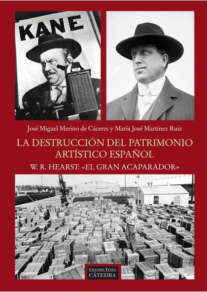 LA DESTRUCCIÓN DEL PATRIMONIO ARTÍSTICO ESPAÑOL : W. R. HEARST, ´EL GRAN ACAPARADOR´