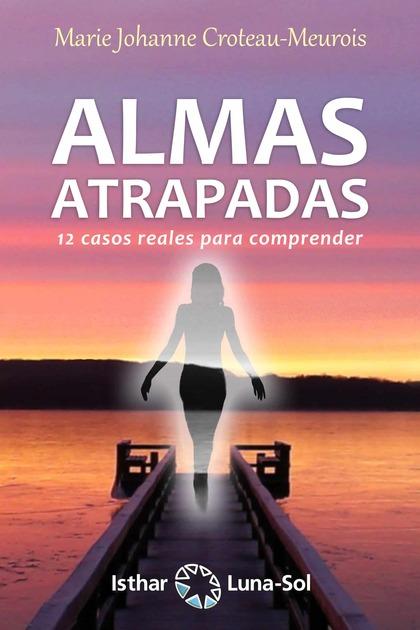 ALMAS ATRAPADAS. 12 CASOS REALES PARA COMPRENDER