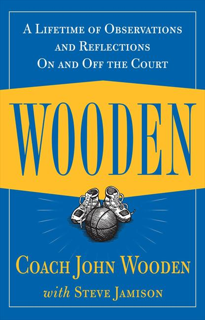 Wooden : A Lifetime of Observations and Reflections On and Off the Court