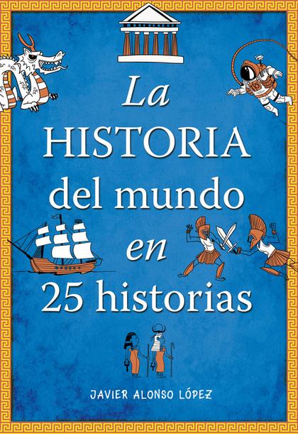 LA HISTORIA DEL MUNDO EN 25 HISTORIAS.