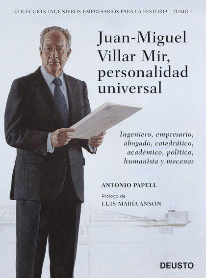 JUAN-MIGUEL VILLAR MIR, PERSONALIDAD UNIVERSAL. INGENIERO, EMPRESARIO, ABOGADO, CATEDRÁTICO, AC