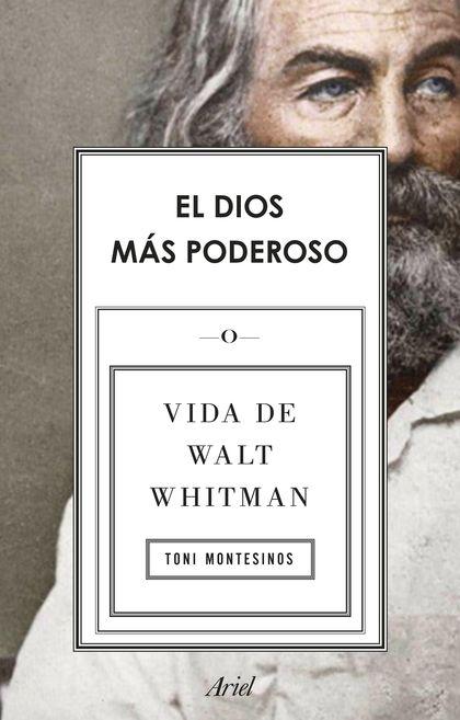 EL DIOS MÁS PODEROSO. VIDA DE WALT WHITMAN