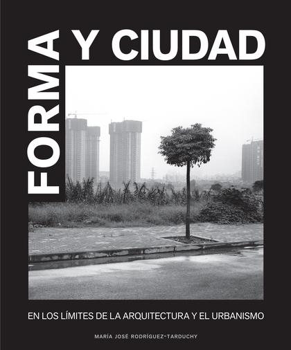 FORMA Y CIUDAD : EN LOS LÍMITES DE LA ARQUITECTURA Y EL URBANISMO