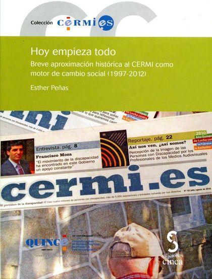 HOY EMPIEZA TODO : BREVE APROXIMACIÓN HISTÓRICA AL CERMI COMO MOTOR DE CAMBIO SOCIAL, 1997-2012