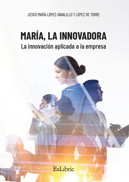María, la Innovadora. La innovación aplicada a la empresa
