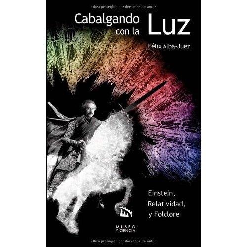 CABALGANDO CON LA LUZ : EINSTEIN, RELATIVIDAD Y FOLCLORE