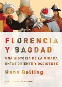 FLORENCIA Y BAGDAD : UNA HISTORIA DE LA MIRADA ENTRE ORIENTE Y OCCIDENTE
