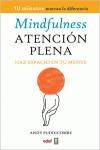 MINDFULNESS : HAZ ESPACIO EN TU MENTE = ATENCIÓN PLENA