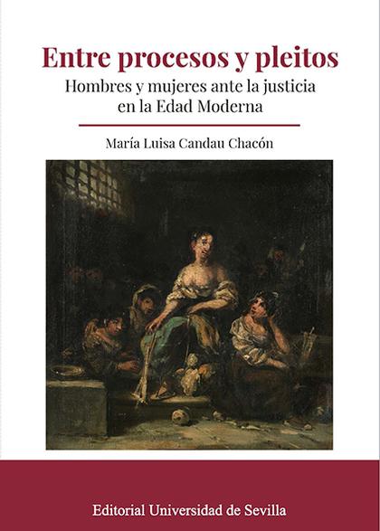 ENTRE PROCESOS Y PLEITOS. HOMBRES Y MUJERES ANTE LA JUSTICIA EN LA EDAD MODERNA