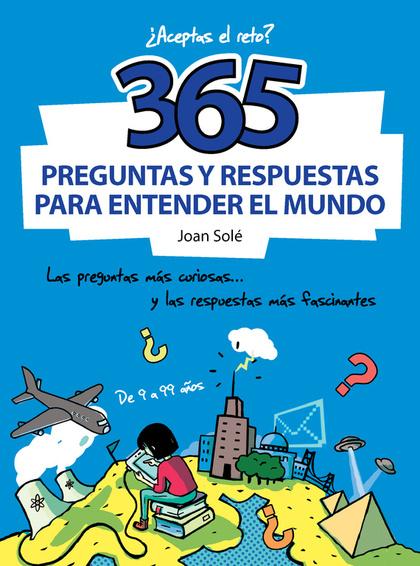 365 PREGUNTAS Y RESPUESTAS PARA ENTENDER EL MUNDO.