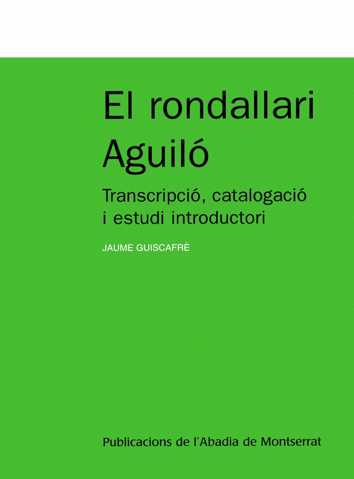 EL RONDALLARI AGUILÓ : TRANSCRIPCIÓ, CATALOGACIÓ I ESTUDI INTRODUCTORI