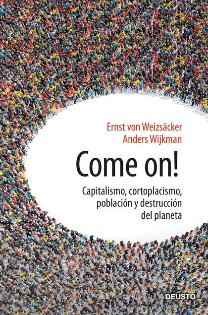 COME ON!. CAPITALISMO, CORTOPLACISMO, POBLACIÓN Y DESTRUCCIÓN DEL PLANETA