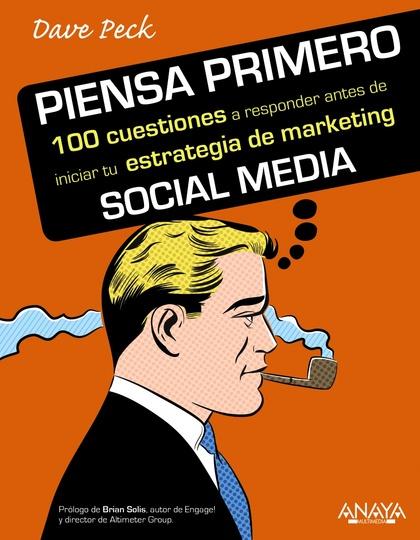 PIENSA PRIMERO : 100 CUESTIONES A REPONDER ANTES DE INICIAR TU ESTRATEGIA DE MARKETING SOCIAL M