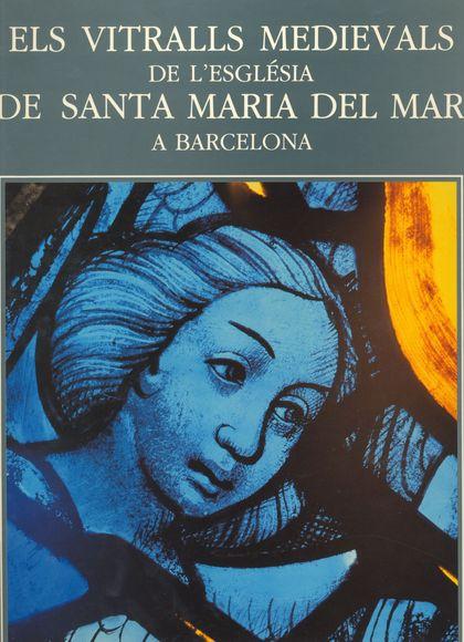 ELS VITRALLS MEDIEVALS DE L´ESGLÉSIA DE SANTA MARIA DEL MAR, A BARCELONA.