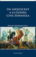 UN ADOLESCENT A LA GUERRA CIVIL ESPANYOLA : TRADICIONES, HISTORIA Y REFLEXIONES DE UN HOMBRE CA