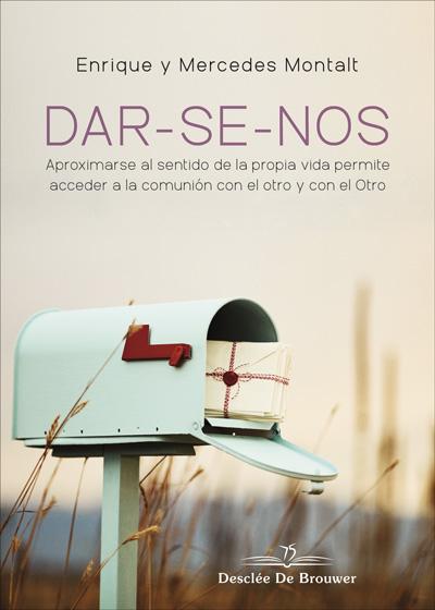 DAR-SE-NOS. APROXIMARSE AL SENTIDO DE LA PROPIA VIDA PERMITE ACCEDER A LA COMUNI.