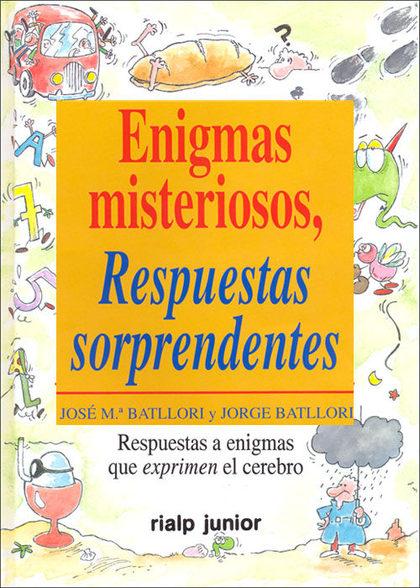 ENIGMAS MISTERIOSOS, RESPUESTAS SORPRENDENTES : RESPUESTAS A ENIGMAS QUE EXPRIMEN EL CEREBRO