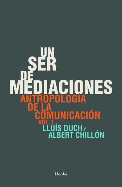 UN SER DE MEDIACIONES. ANTROPOLOGÍA DE LA COMUNICACIÓN VOL. 1. ANTROPOLOGÍA DE LA COMUNICACIÓN