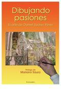 DIBUJANDO PASIONES : EL ARTE DE DANIEL SUÁREZ PÉREZ