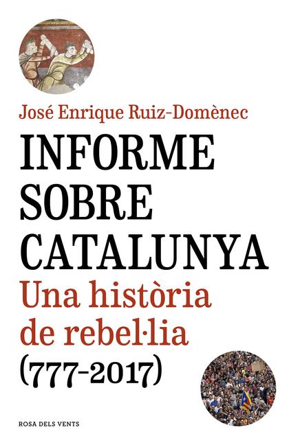 INFORME SOBRE CATALUNYA. UNA HISTÒRIA DE REBEL·LIA (777-2017)