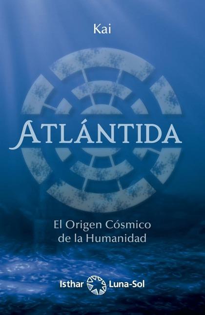 ATLÁNTIDA                                                                       EL ORIGEN CÓSMI