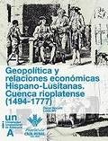 GEOPOLÍTICA Y RELACIONES ECONÓMICAS HISPANO-LUSITANAS : CUENCA RIOPLATENSE (1494-1777)