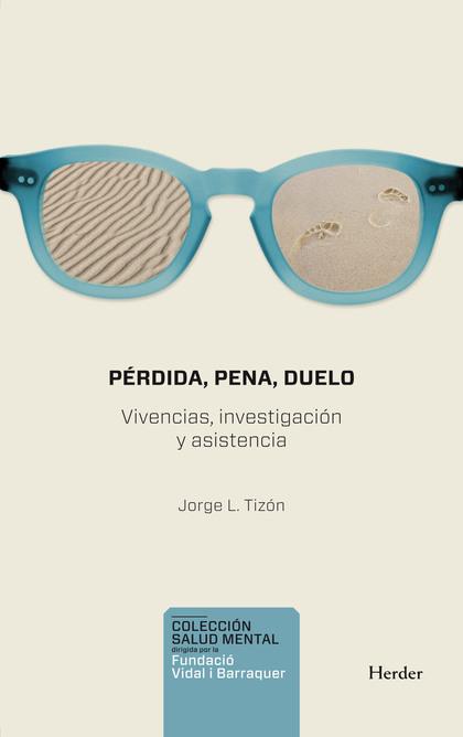 PÉRDIDA, PENA, DUELO : VIVENCIA, INVESTIGACIÓN Y ASISTENCIA